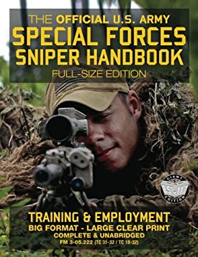 The Official US Army Special Forces Sniper Handbook: Full Size Edition: Discover the Unique Secrets of the Elite Long Range Shooter: 450+ Pages, Big .