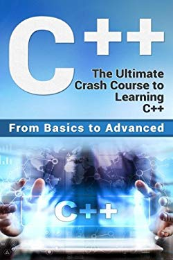 2: C++: The Ultimate Crash Course to Learning C++ (from basics to advanced) (guide,C Programming, HTML, Javascript, Programming,all,internet, Coding,