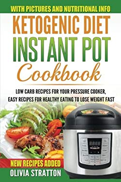 Ketogenic Instant Pot Cookbook: Low Carb Recipes for Your Pressure Cooker, Easy Recipes for Healthy Eating to Lose Weight Fast