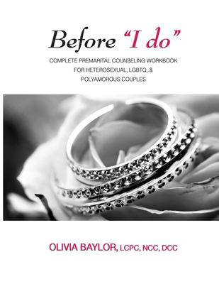 """Before """"I do"""": Complete Pre-Marital Counseling Workbook for Heterosexual, LGBTQ, & Polyamorous Couples"""
