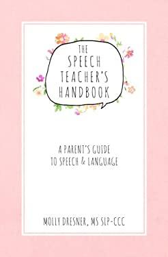 The Speech Teacher's Handbook: A Parent's Guide to Speech & Language
