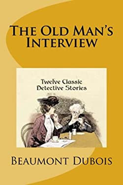 The Old Man's Interview: Twelve Classic Detective Stories