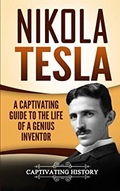 Nikola Tesla: A Captivating Guide to the Life of a Genius Inventor