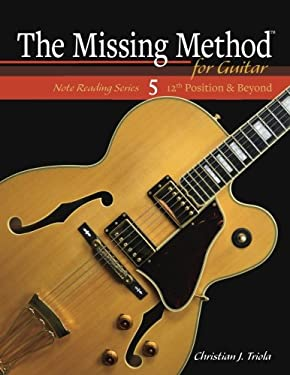 The Missing Method for Guitar: 12th Position and Beyond (Note Reading Series) (Volume 5)