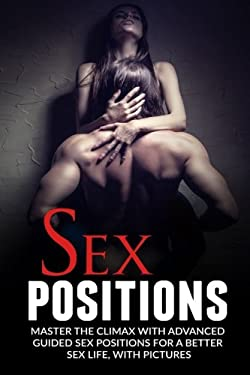 Sex Positions: Master The Climax With Advanced Guided  Sex Positions For A Better Sex Life, With Pictures