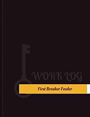 First Breaker Feeder Work Log: Work Journal, Work Diary, Log - 131 pages, 8.5 x 11 inches (Key Work Logs/Work Log)