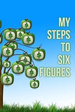 My Steps to Six Figures: A 6 x 9 Blank Lined Journal