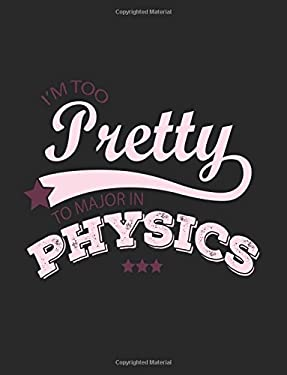 I'm Too Pretty To Major In Physics: Funny Journal, Blank Lined Journal Notebook, 8.5 x 11 (Journals To Write In)