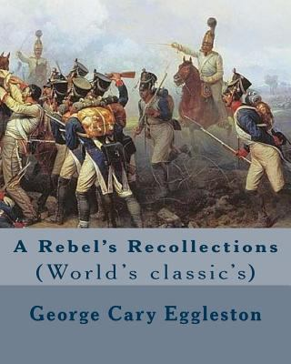 A Rebel's Recollections. By: George Cary Eggleston: (World's classic's)