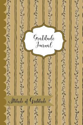 Gratitude Journal- Attitude of Gratitude: Gold Vines Gratitude Journal Diary. 6x9 Gratefulness notebook to record your gratitude. 50 sheets (100 pages