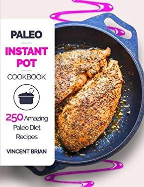 Paleo Instant Pot Cookbook: 250 Amazing Paleo Diet Recipes