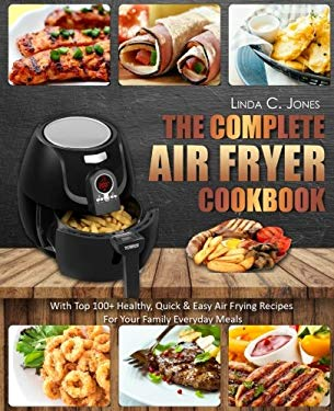 Air Fryer Cookbook: The Complete Air Fryer Cookbook With Top 100+ Healthy Quick & Easy Air Frying Recipes For Your Family Everyday Meals (Easy Cooking