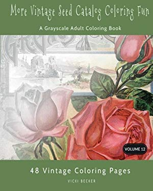 More Vintage Seed Catalog Coloring Fun: A Grayscale Adult Coloring Book (Grayscale Coloring Books) (Volume 12)