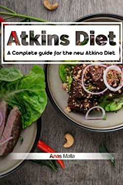 Atkins diet: A Complete guide for the new Atkins Diet, Step by step to Lose weig: Nutritional Supplements, Foods to Eat on the Atkins Diet (Lose ... P
