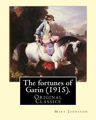 The fortunes of Garin (1915). By: Mary Johnston: (Original Classics)