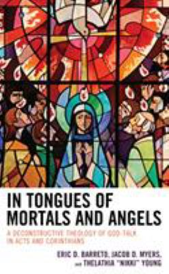 In Tongues of Mortals and Angels: A Deconstructive Theology of God-Talk in Acts and Corinthians