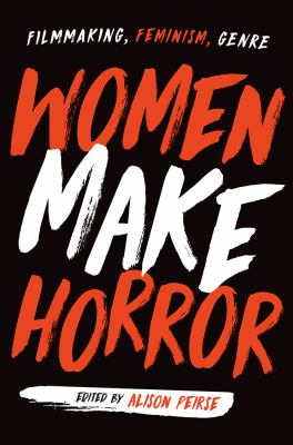 Women Make Horror: Filmmaking, Feminism, Genre