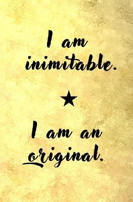 I am Inimitable. I am an Original.: Blank Journal and Inspirational Gift