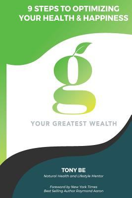 Your Greatest Wealth: Steps To Getting Healthy and Staying Healthy