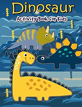 Dinosaur Activity Book for Kids: Many Funny Activites for Kids Ages 3-8 in Dinosaur Theme, Dot to Dot, Color by Number, Coloring Pages, Maze, How to D