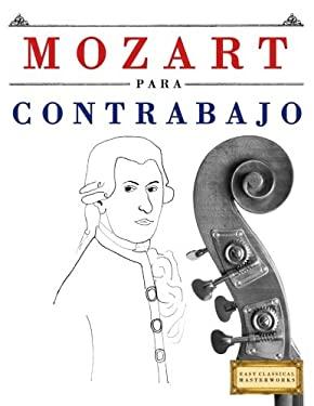 Mozart para Contrabajo: 10 Piezas Fciles para Contrabajo Libro para Principiantes (Spanish Edition)