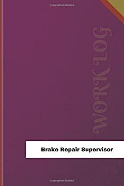 Brake Repair Supervisor Work Log: Work Journal, Work Diary, Log - 126 pages, 6 x 9 inches (Orange Logs/Work Log)