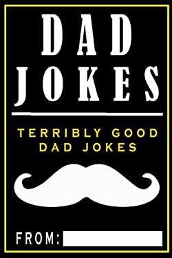 Dad Jokes: Terribly Good Dad Jokes (Volume 1)