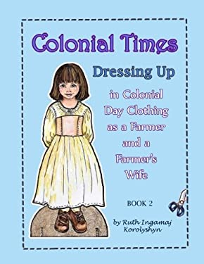 Colonial Times Dressing Up in Colonial Day Clothing as a Farmer and a Farmer's Wife (Volume 2)