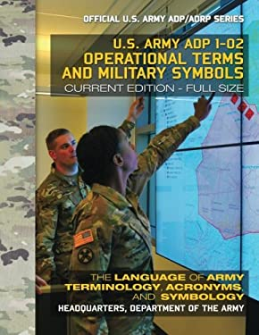 Operational Terms and Military Symbols: US Army ADP 1-02: The Language of Army Terminology, Acronyms and Symbology: Current, Full-Size Edition - Giant