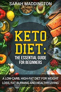 Keto Diet: A Complete Guide for Beginners: A Low Carb, High Fat Diet for Weight Loss, Fat Burning and Healthy Living.