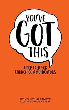 You've Got This: A Pep Talk for Church Comunicators