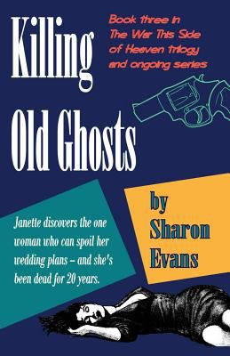 Killing Old Ghosts: Book three in The War This Side Of Heaven trilogy (Volume 3)