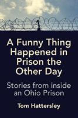 A Funny Thing Happened in Prison the Other Day: Stories from inside an Ohio Prison