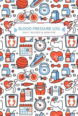 Blood Pressure Log Daily Record & Monitor: Tracker Blood Pressure Heart Rate Health Check Monitor Size 6x9 Inches 106 Pages (Daily Monitoring Blood Pr