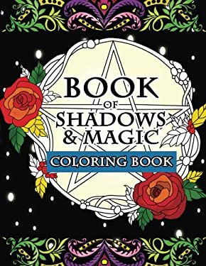 Book of Shadows & Magic Coloring Book: An Enchanted Witch's Fantasy Coloring Activity Book with Intricate Mandala Designs, Crystals, Spells, Mythical