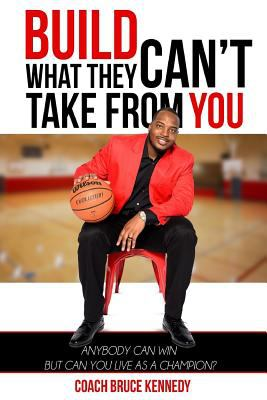 Build What They Can't Take From You: Anybody Can Win But Can You Live As A Champion?