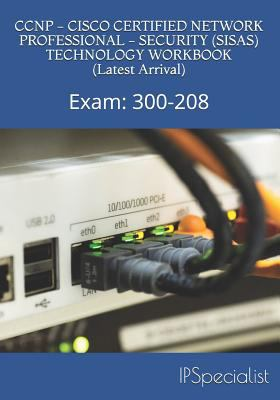 CCNP - CISCO CERTIFIED NETWORK PROFESSIONAL - SECURITY (SISAS) TECHNOLOGY WORKBOOK (Latest Arrival): Exam: 300-208 (CCNP Security)