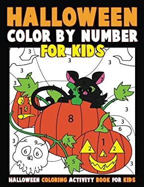 Color by Number for Kids: Halloween Coloring Activity Book for Kids: A Halloween Childrens Coloring Book with 25 Large Pages (kids coloring books ages