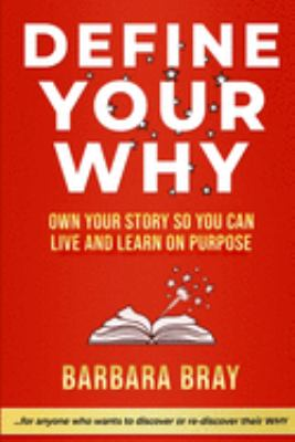 Define Your WHY: Own Your Story So You can Live and Learn on Purpose