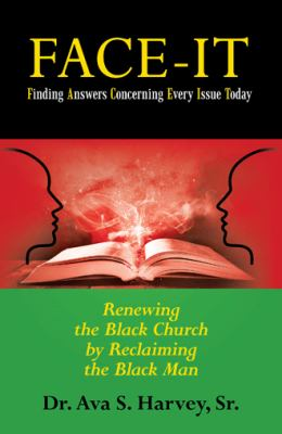 Face-It Finding Answers Concerning Every Issue Today: Renewing the Black Church by Reclaiming the Black Man