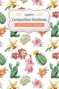 Happy Composition Notebook size 6x9 inches 120 pages: Cactus School Office Home Student Teacher College Ruled Notebook Journal Blank Line Write ... Sc