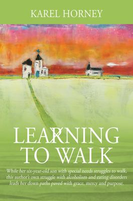 Learning to Walk: While her six-year-old son with special needs struggles to walk, this author's own struggle with alcoholism and eating disorders ...