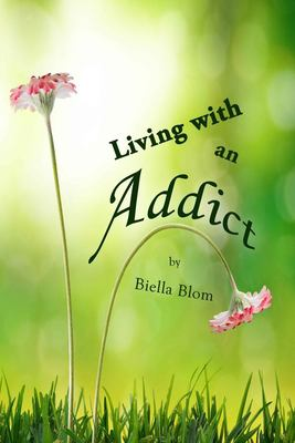 Living with an Addict: Understanding the Hell of Addiction - Alcohol & Drug Abuse