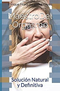 Maestro Del Orgasmo: Solucin Natural y Definitiva (Spanish Edition)