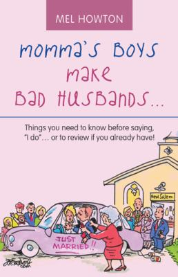 Mommas Boys Make Bad Husband: Things You Need to Know Before Saying, I Do or to Review If You Already Have!