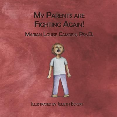 My Parents Are Fighting Again: Dealing with the Feelings