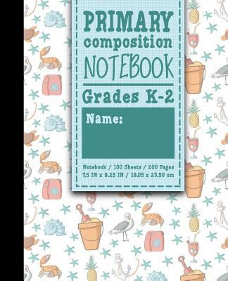 Primary Composition Notebook: Grades K-2: Primary Composition Grades K-2, Primary Composition Writing Paper, 100 Sheets, 200 Pages, Cute Beach Cover (