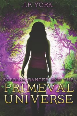 Sabrina Ranger and the Primeval Universe (Book One of the Ranger Quest)