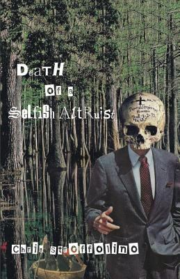 The Death of a Selfish Altruist: Tales & Poems from a Minor  League Culture Worker
