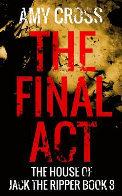The Final Act (The House of Jack the Ripper)